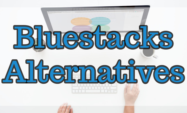 BlueStacks Android Emulator Alternatives For Windows 10 PC
