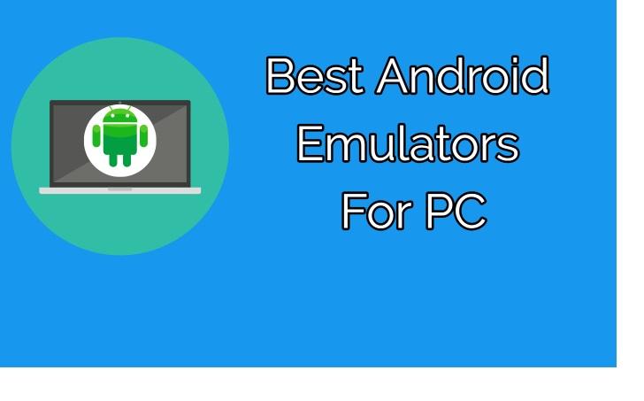 Best Android Emulators For Windows 10