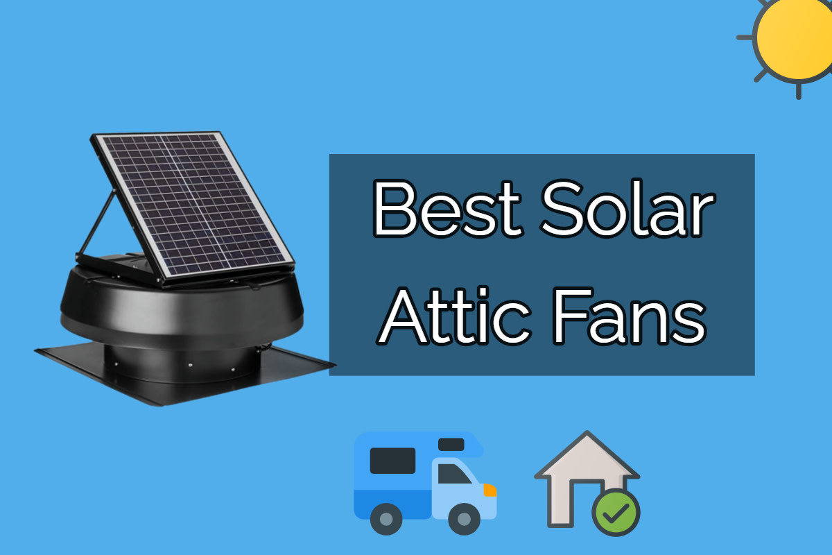 Best Solar Attic Fans – Review & Buying Tips
