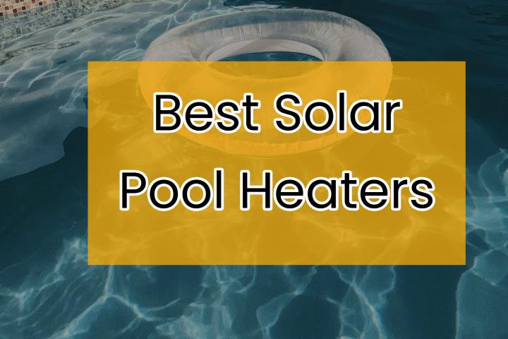 Best Solar Swimming Pool Heaters