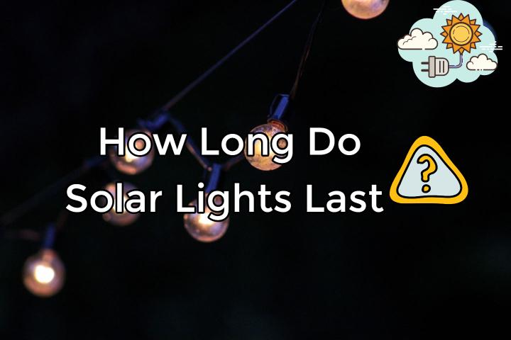 How Long Do Solar Lights Last?